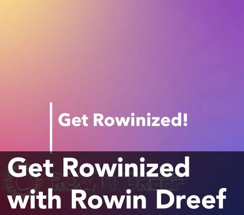 Get Rowinized with Rowin Dreef
